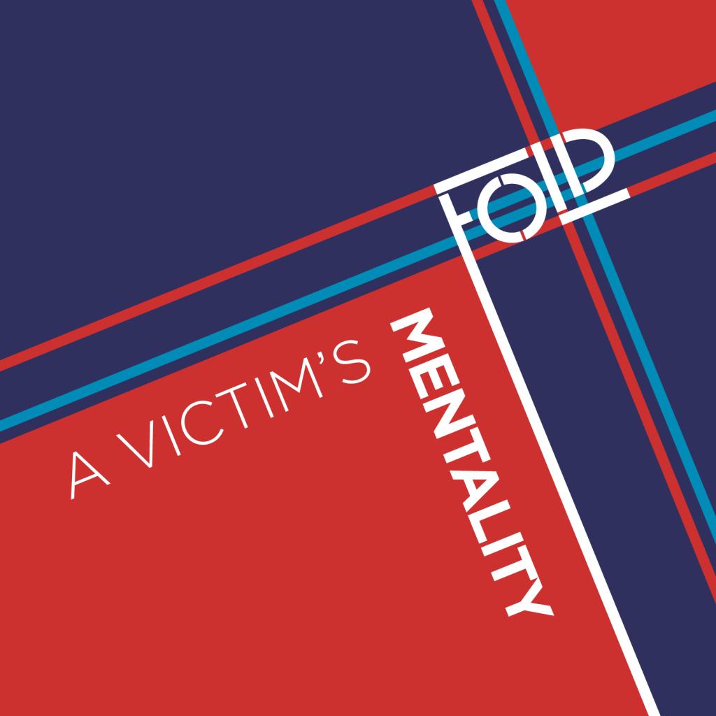 Fold – A Victim's Mentality