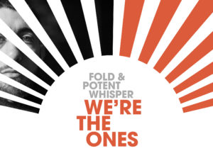 Fold & Potent Whisper –We're the Ones